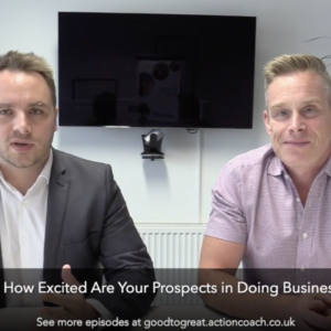 EPISODE 35 How Excited Are Your Prospects in Doing Business With You? BUSINESS COACH WEST MIDLANDS marketing and sales strategy