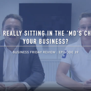 Episode 39. Who is Really Sitting in the 'MD's Chair' in Your Business?