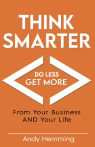 Andy Hemming Business Coach Book, Think Smarter, Do Less, Get More from your business and life